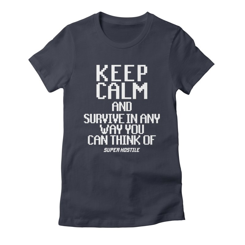 Super Hostile, Keep Calm - White Typography Women's Fitted T-Shirt by All Things Vechs