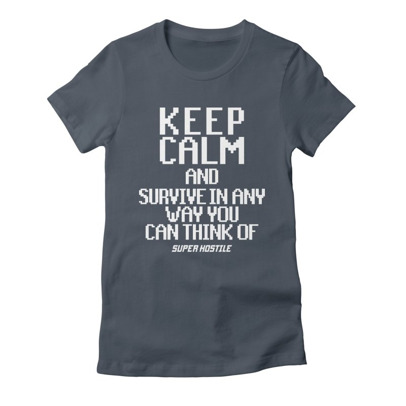Super Hostile, Keep Calm - White Typography Women's T-Shirt by All Things Vechs
