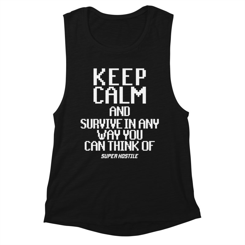 Super Hostile, Keep Calm - White Typography Women's Tank by All Things Vechs