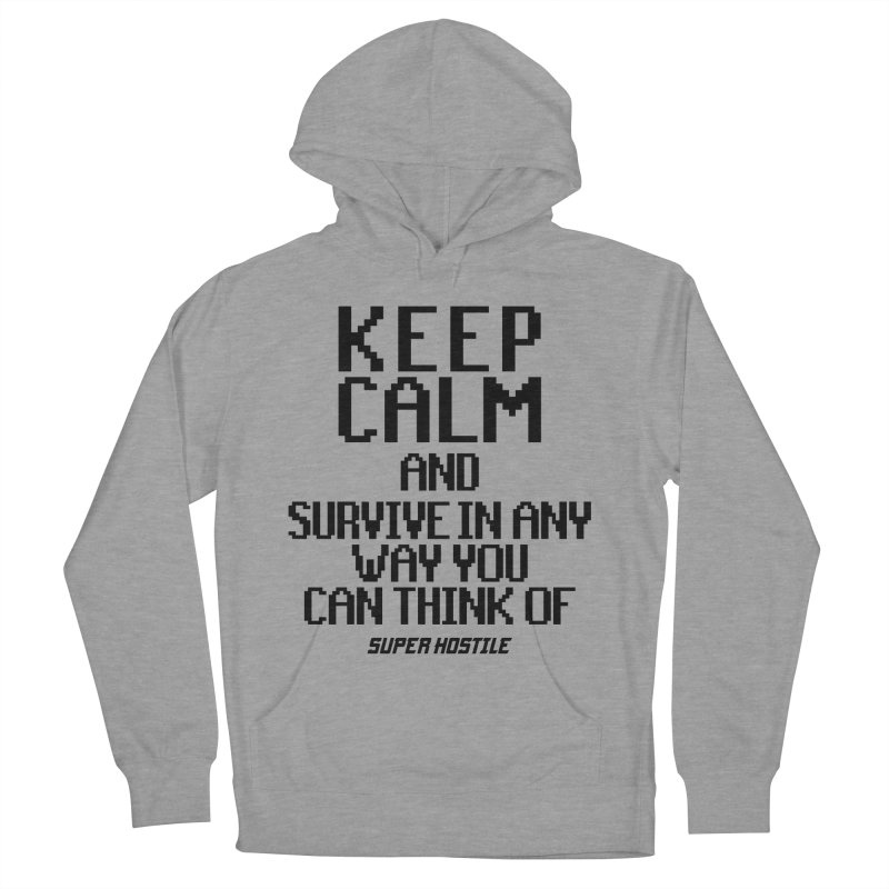 Super Hostile, Keep Calm - Black Typography Men's French Terry Pullover Hoody by All Things Vechs