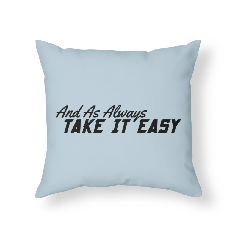 Take It Easy - Dark Home Throw Pillow by All Things Vechs