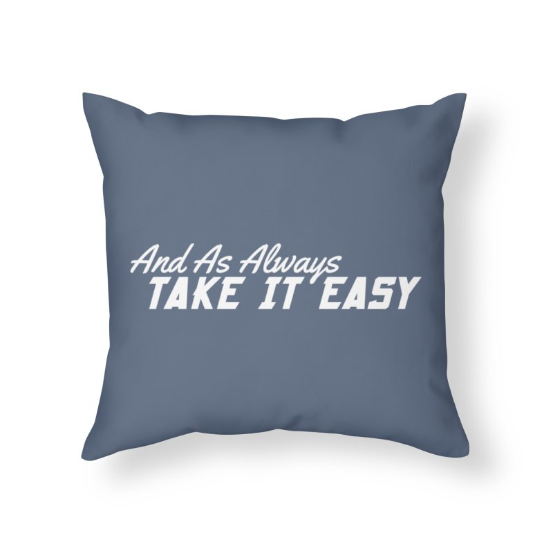 Take It Easy - Light Home Throw Pillow by All Things Vechs