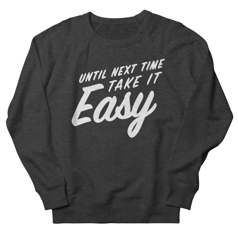 Take It Easy - White Women's French Terry Sweatshirt by All Things Vechs