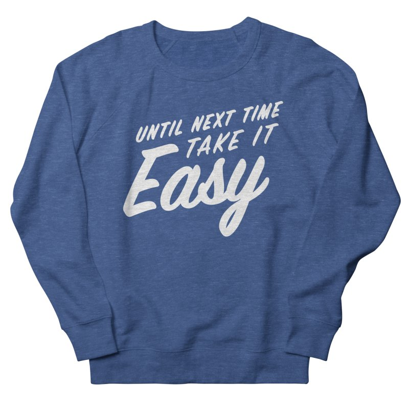 Take It Easy - White Men's French Terry Sweatshirt by All Things Vechs