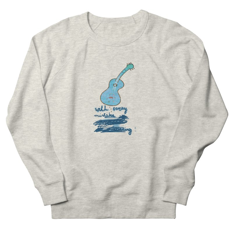 With every mistake... Women's Sweatshirt by VeraChuckandDave's Artist Shop