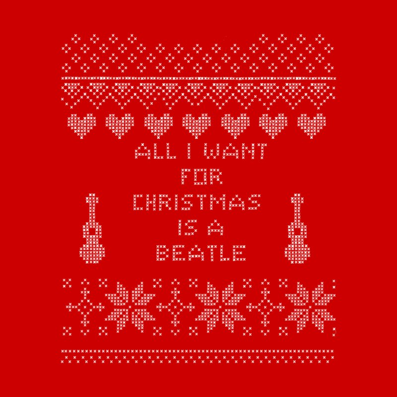 All I want for Christmas is a Beatle by VeraChuckandDave's Artist Shop