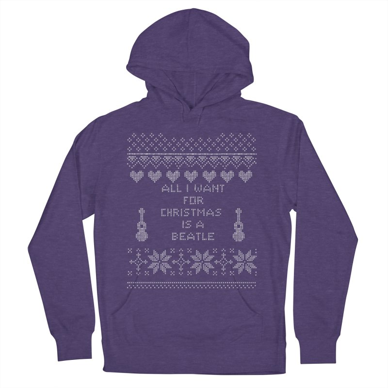 All I want for Christmas is a Beatle Women's Pullover Hoody by VeraChuckandDave's Artist Shop