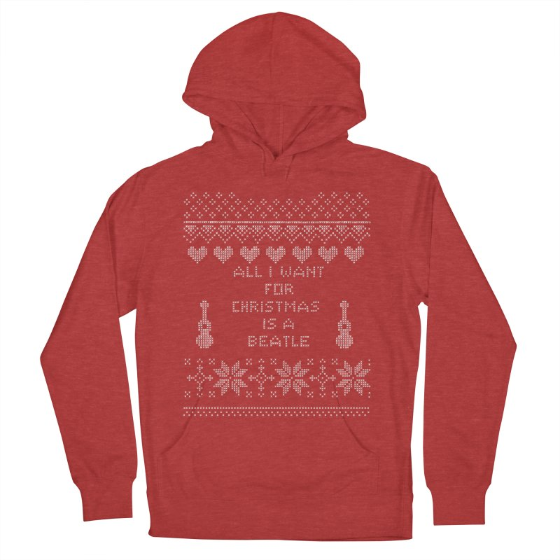 All I want for Christmas is a Beatle in Women's Pullover Hoody Heather Red by VeraChuckandDave's Artist Shop