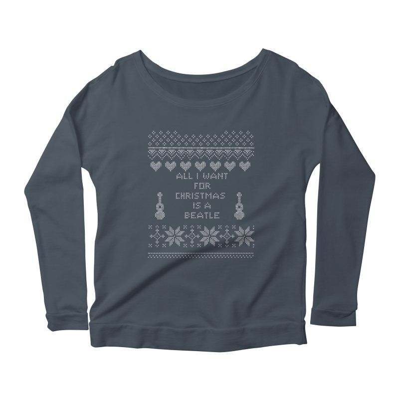 All I want for Christmas is a Beatle Women's Longsleeve Scoopneck  by VeraChuckandDave's Artist Shop
