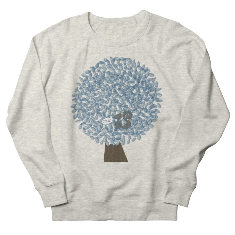 Not in my tree Women's Sweatshirt by VeraChuckandDave's Artist Shop