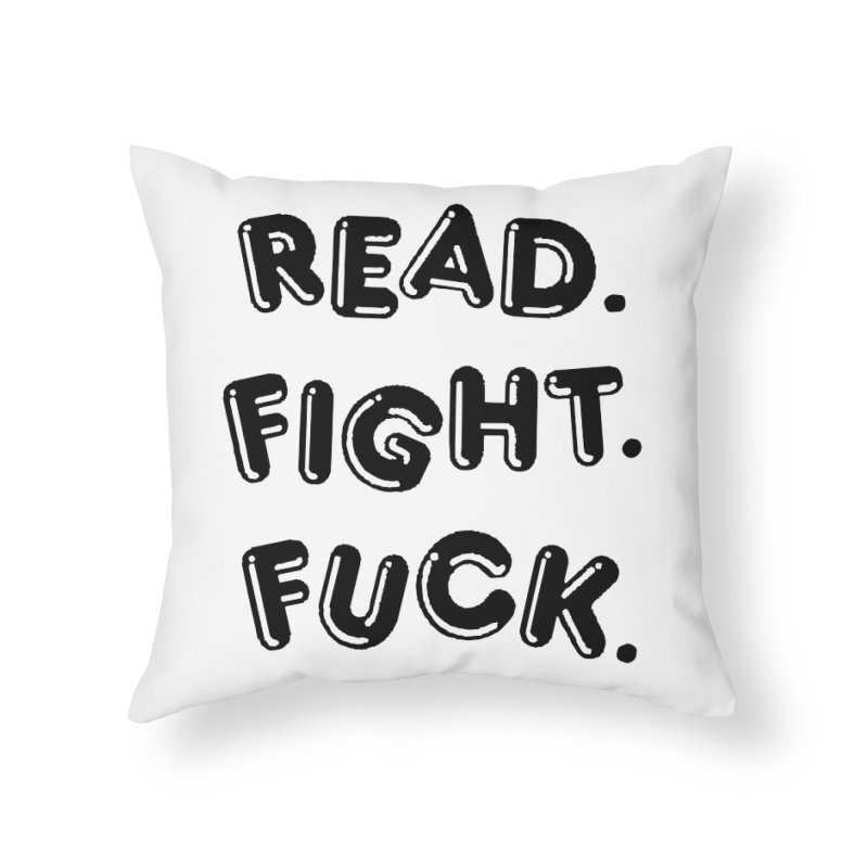 Read Fight Fuck Home Throw Pillow by Vice Versa Press