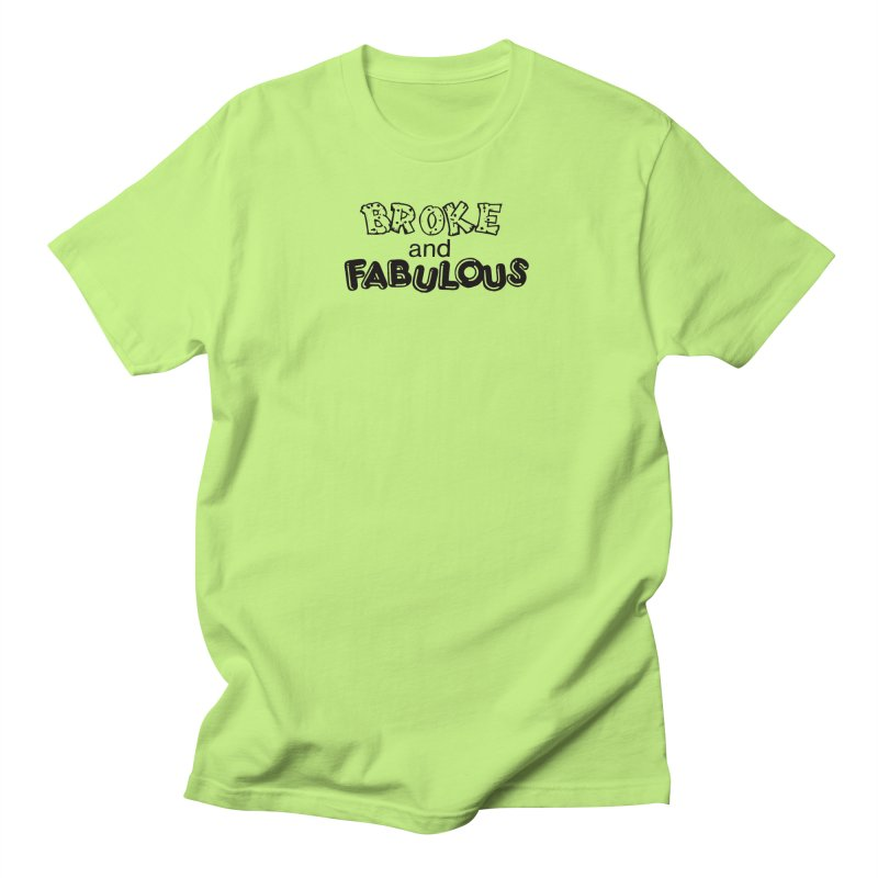 Broke & Fabulous Women's Unisex T-Shirt by Vice Versa Press