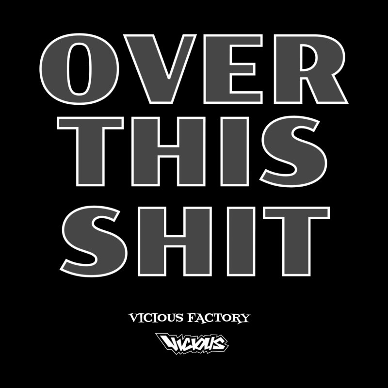 VICIOUS FACTORY OVER THIS SHIT Women's Tank by Vicious Factory
