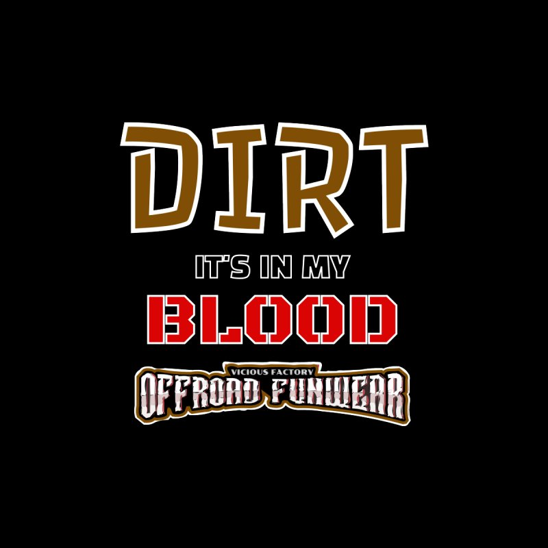 DIRT  its in my BLOOD Accessories Skateboard by Vicious Factory