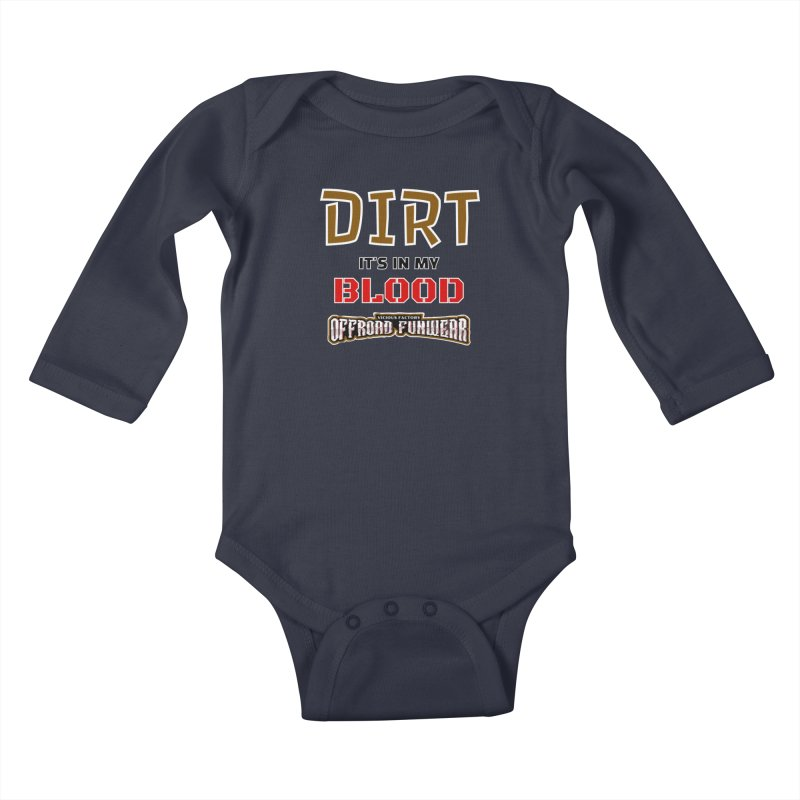 DIRT  its in my BLOOD Kids Gear Baby Longsleeve Bodysuit by Vicious Factory