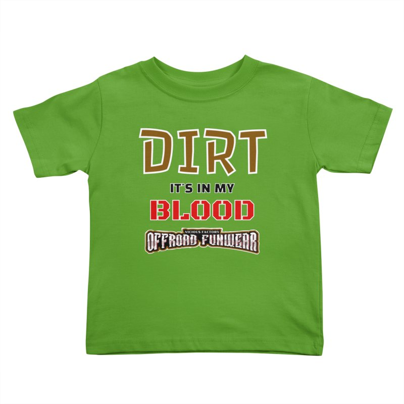 DIRT  its in my BLOOD Kids Gear Toddler T-Shirt by Vicious Factory
