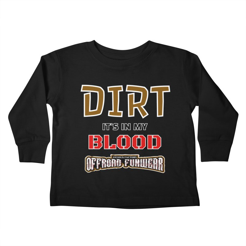 DIRT  its in my BLOOD Kids Gear Toddler Longsleeve T-Shirt by Vicious Factory