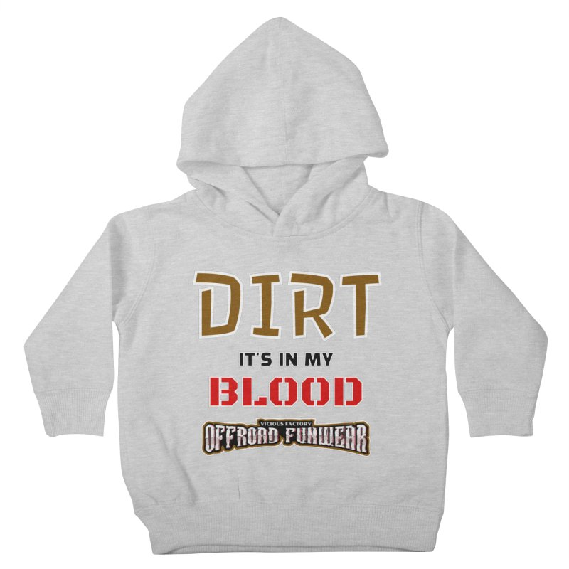 DIRT  its in my BLOOD Kids Gear Toddler Pullover Hoody by Vicious Factory