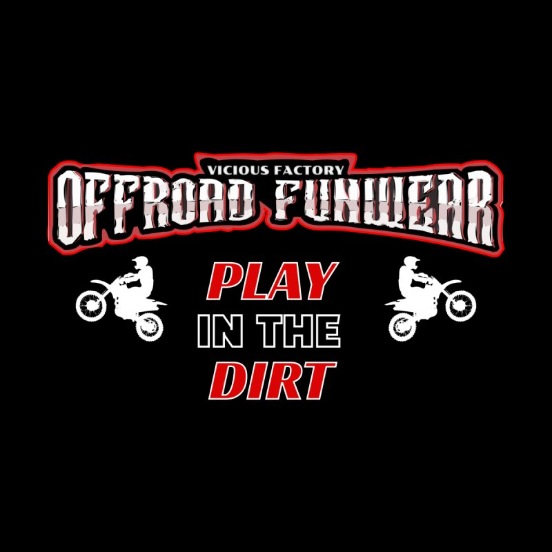 PLAY IN THE DIRT Men's T-Shirt by Vicious Factory