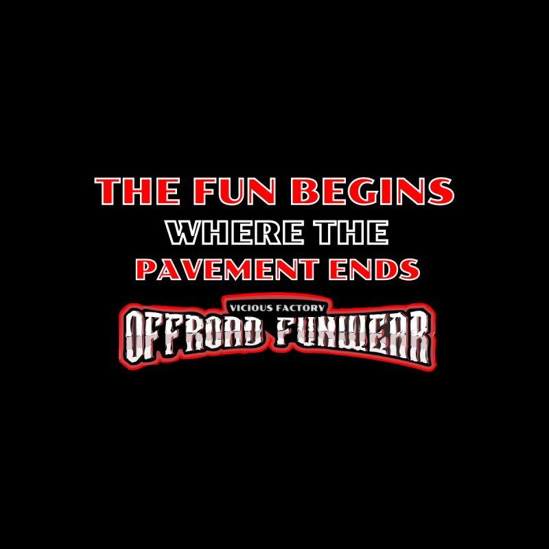 HOODIES and more THE FUN BEGINS WHERE THE PAVEMENT ENDS   by Vicious Factory