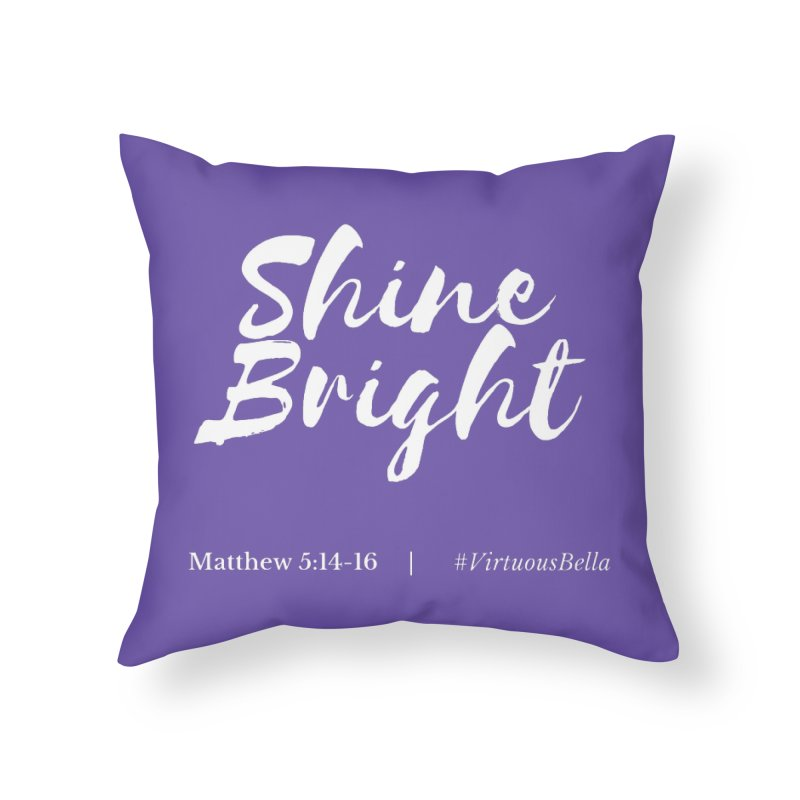 Shine Bright Purple (White Letters) Home Throw Pillow by Living Virtuous Boutique