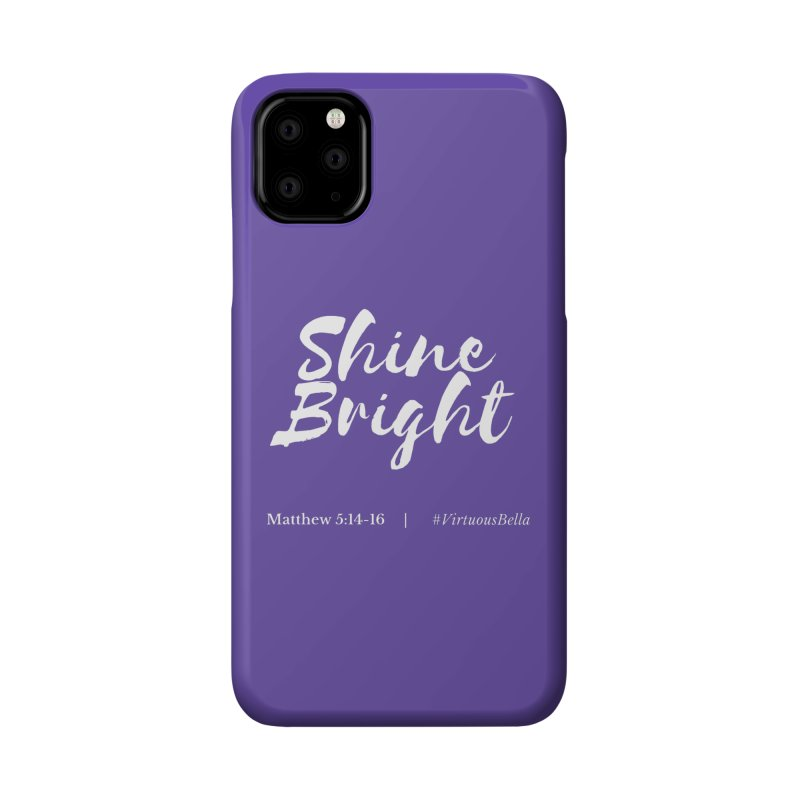 Shine Bright Purple (White Letters) Accessories Phone Case by Living Virtuous Boutique