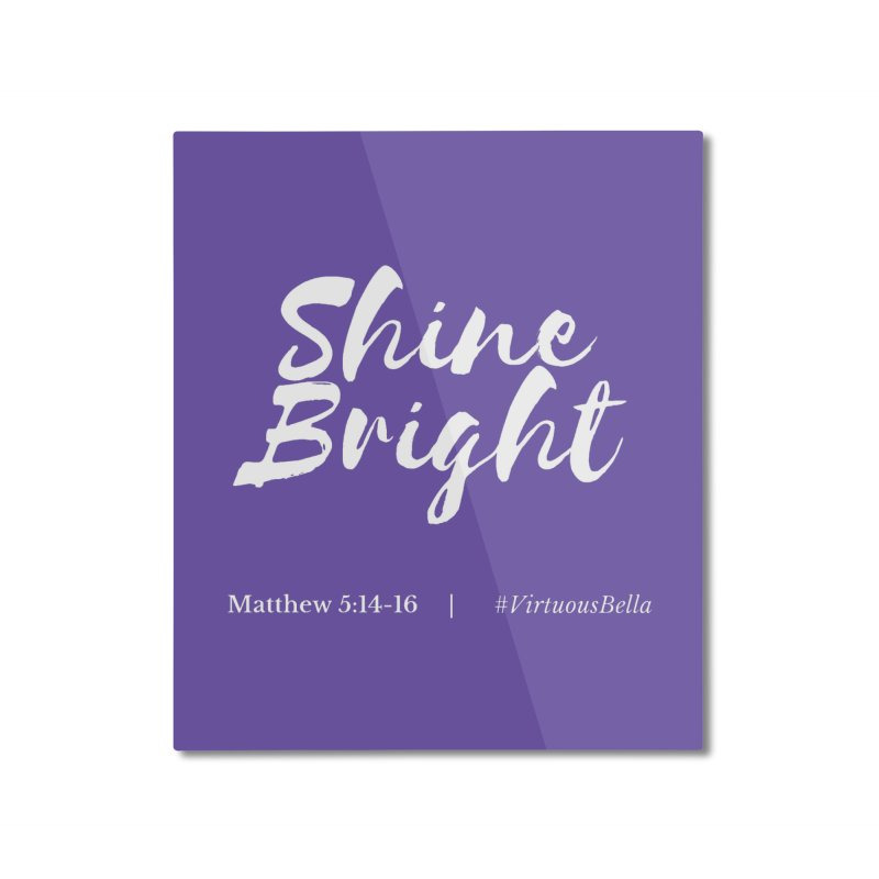 Shine Bright Purple (White Letters) Home Mounted Aluminum Print by Living Virtuous Boutique