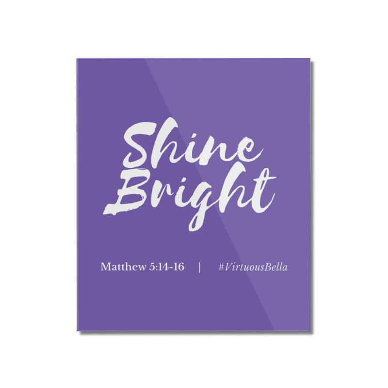 Shine Bright Purple (White Letters) Home Mounted Acrylic Print by Living Virtuous Boutique
