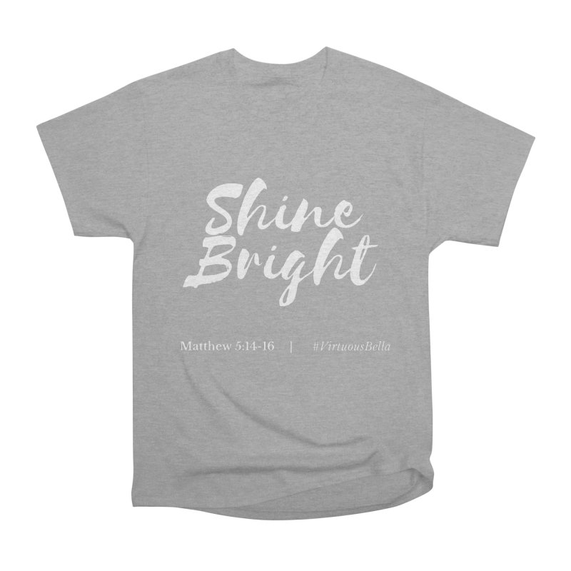 Shine Bright (White Letters) Women's Clothing, Home and Accessories Women's Heavyweight Unisex T-Shirt by Virtuousbella Boutique