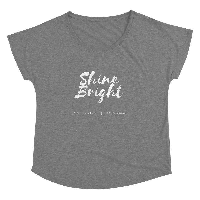 Shine Bright (White Letters) Women's Clothing, Home and Accessories Women's Dolman Scoop Neck by Virtuousbella Boutique