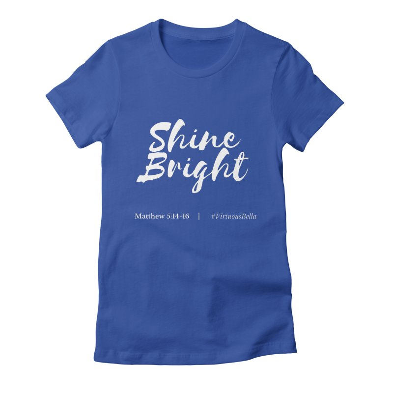 Shine Bright (White Letters) Women's Clothing, Home and Accessories Women's Fitted T-Shirt by Virtuousbella Boutique