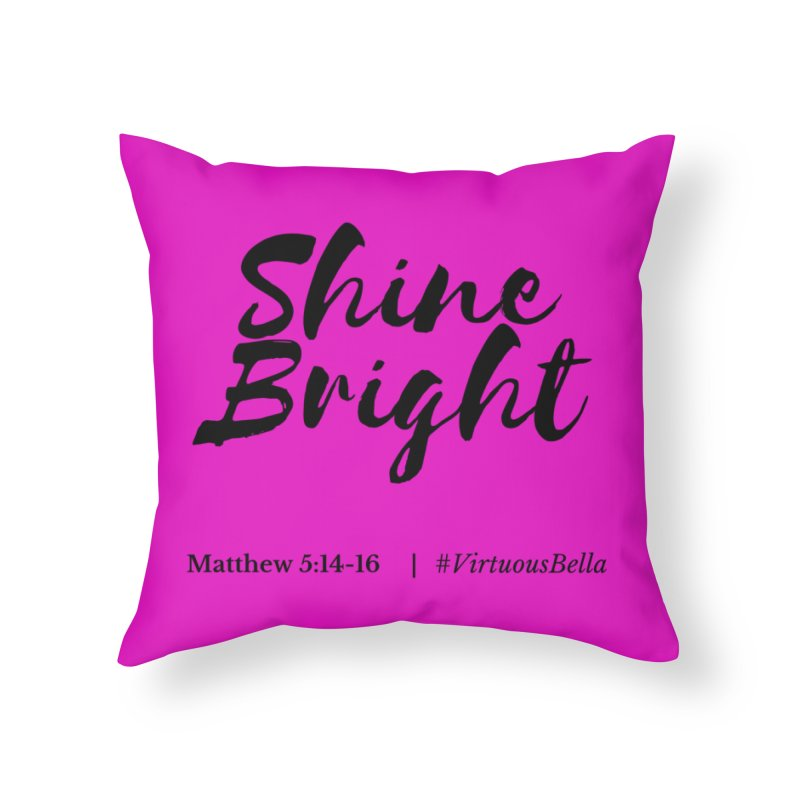 Shine Bright Hot Pink ( Black Letter) Home Throw Pillow by Living Virtuous Boutique
