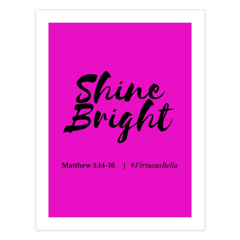 Shine Bright Hot Pink ( Black Letter) Home Fine Art Print by Living Virtuous Boutique