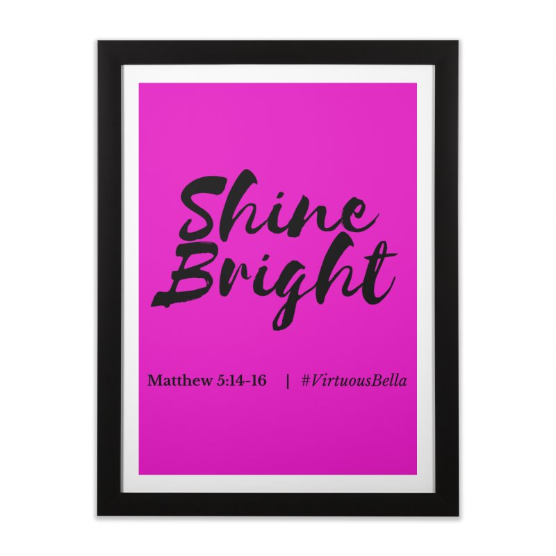 Shine Bright Hot Pink ( Black Letter) Home Framed Fine Art Print by Living Virtuous Boutique