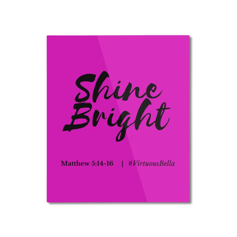 Shine Bright Hot Pink ( Black Letter) Home Mounted Aluminum Print by Living Virtuous Boutique