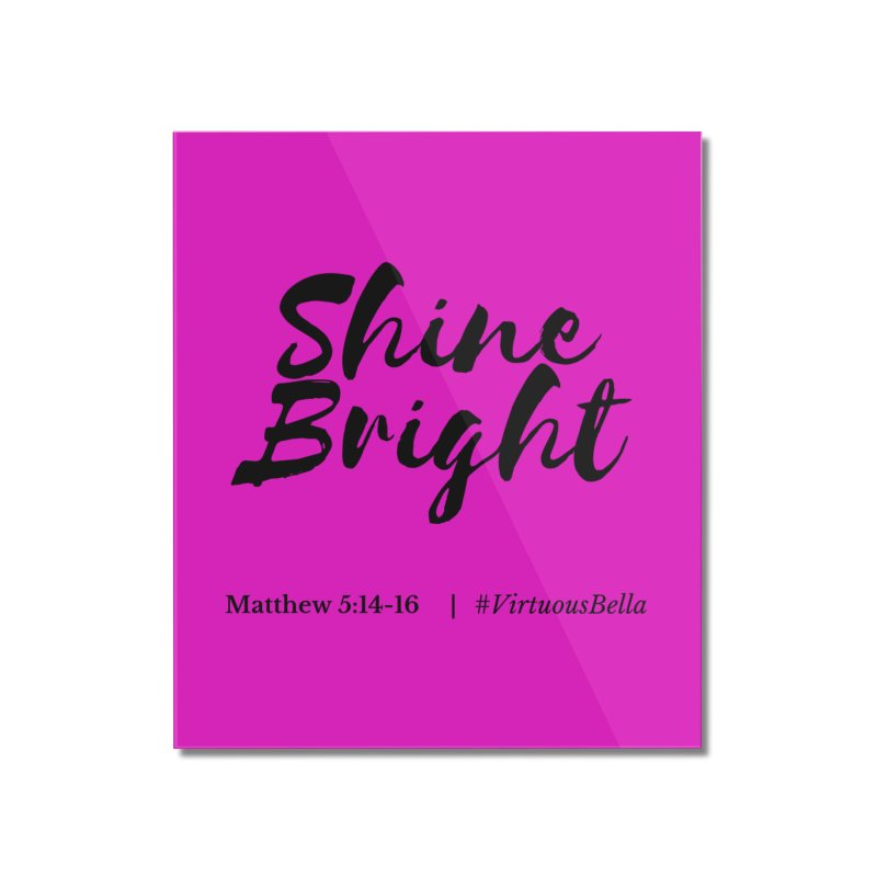 Shine Bright Hot Pink ( Black Letter) Home Mounted Acrylic Print by Living Virtuous Boutique