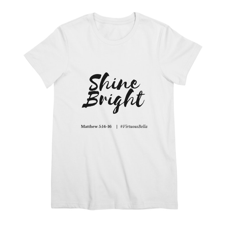 Shine Bright Hot Pink ( Black Letter) Women's Premium T-Shirt by Living Virtuous Boutique