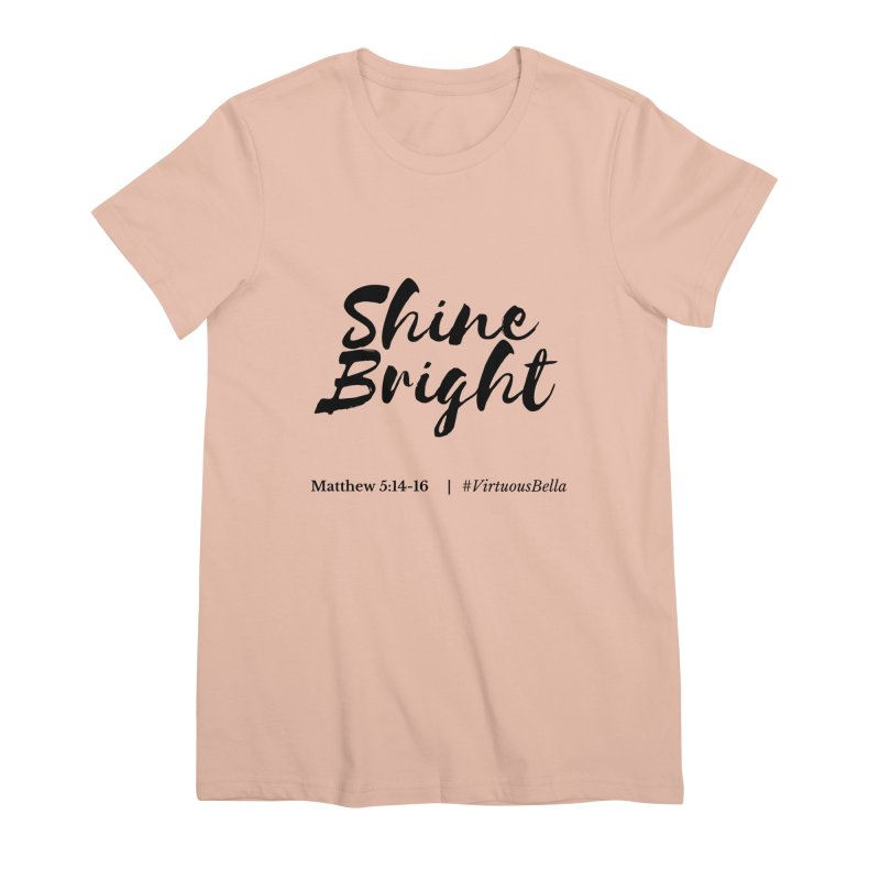 Shine Bright Hot Pink ( Black Letter) Women's Premium T-Shirt by Living Virtuous Boutique