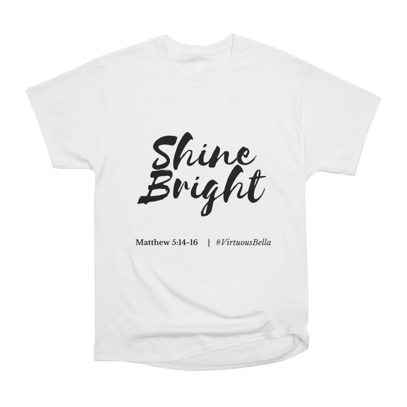 Shine Bright ( Black Letter) Women's Clothing, Home and Accessories Women's Heavyweight Unisex T-Shirt by Virtuousbella Boutique