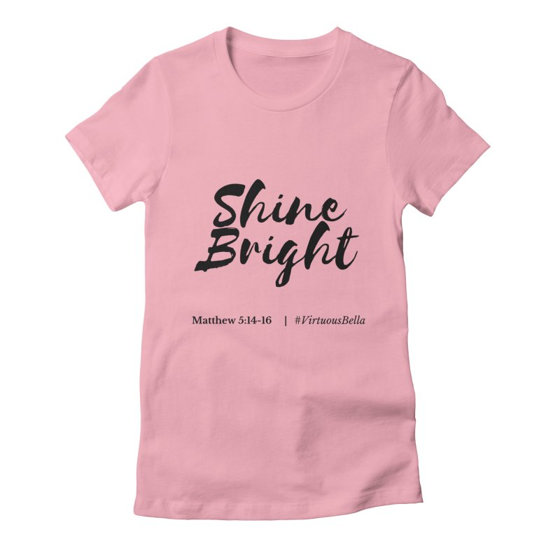 Shine Bright ( Black Letter) Women's Clothing, Home and Accessories Women's Fitted T-Shirt by Virtuousbella Boutique