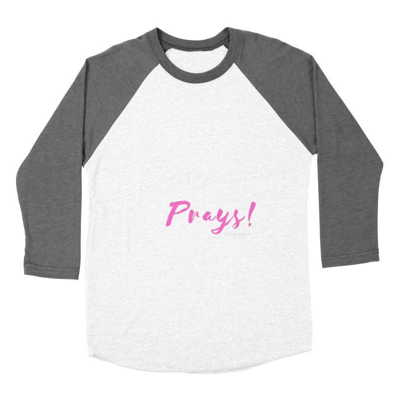 She Prays (Pink and White Letters) Women's Baseball Triblend Longsleeve T-Shirt by Virtuousbella Boutique