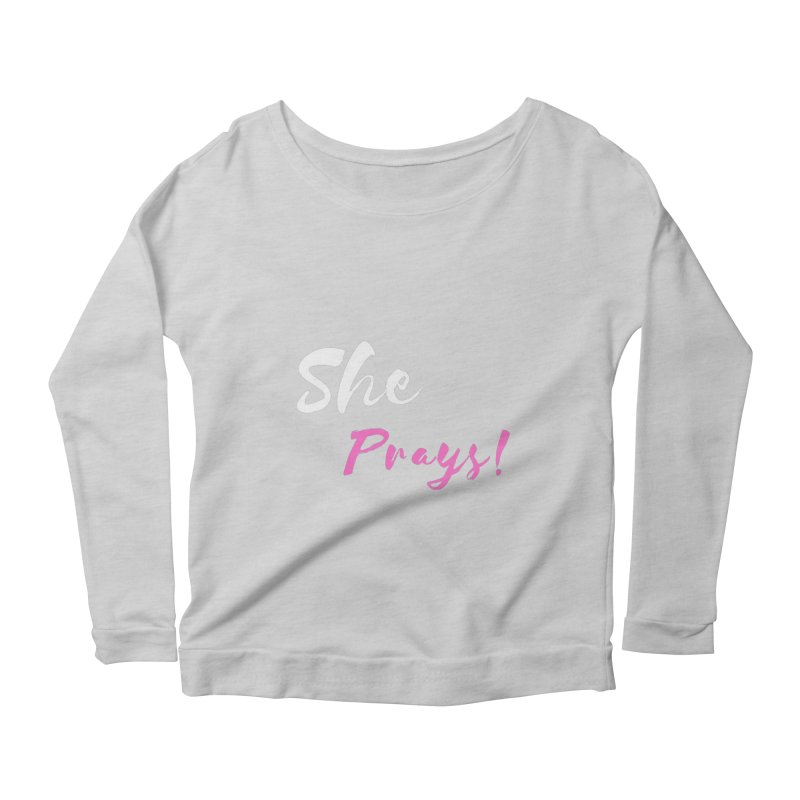 She Prays (Pink and White Letters) Women's Scoop Neck Longsleeve T-Shirt by Virtuousbella Boutique