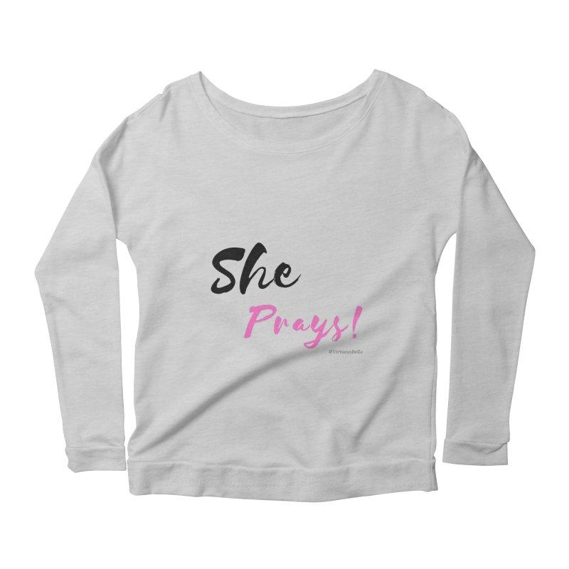 She Prays (Black&Pink Letters) Women's Scoop Neck Longsleeve T-Shirt by Virtuousbella Boutique