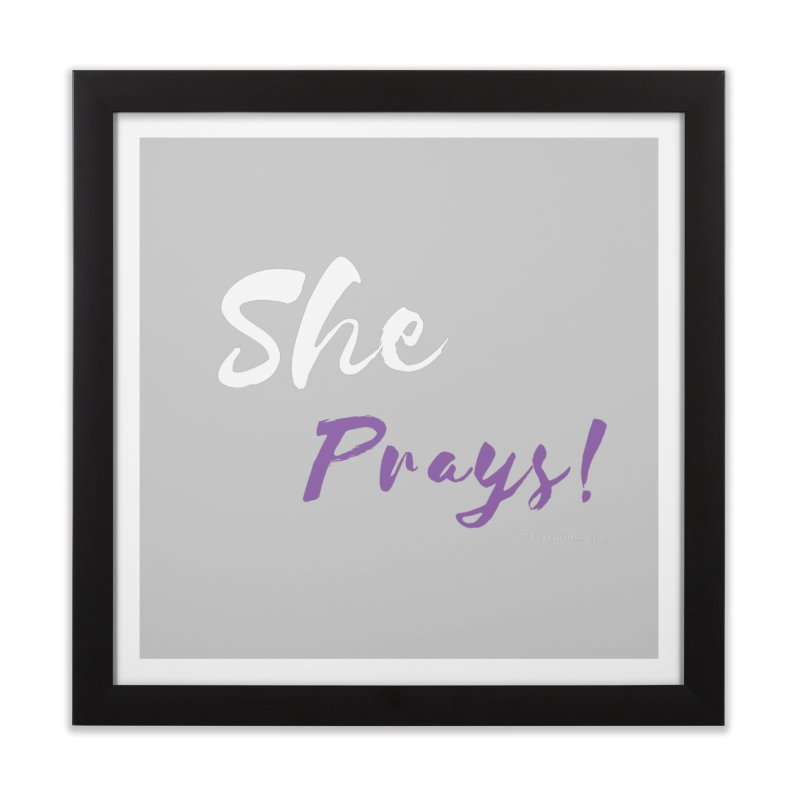 She Prays ( White & Purple Letters) Home Framed Fine Art Print by Virtuousbella Boutique