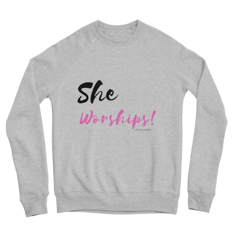 She Worships (Black & Pink Letters) Women's Sponge Fleece Sweatshirt by Virtuousbella Boutique