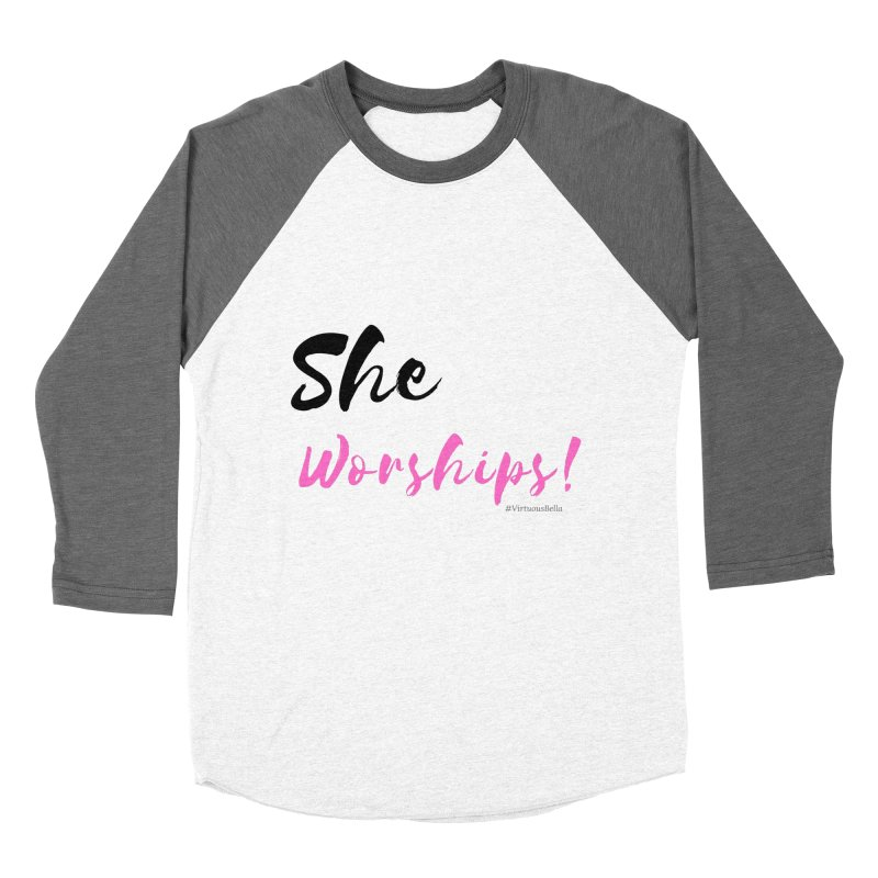 She Worships (Black & Pink Letters) Women's Baseball Triblend Longsleeve T-Shirt by Virtuousbella Boutique
