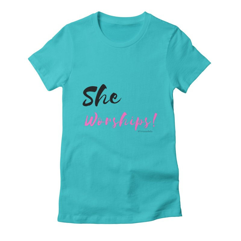 She Worships (Black & Pink Letters) Women's Fitted T-Shirt by Virtuousbella Boutique