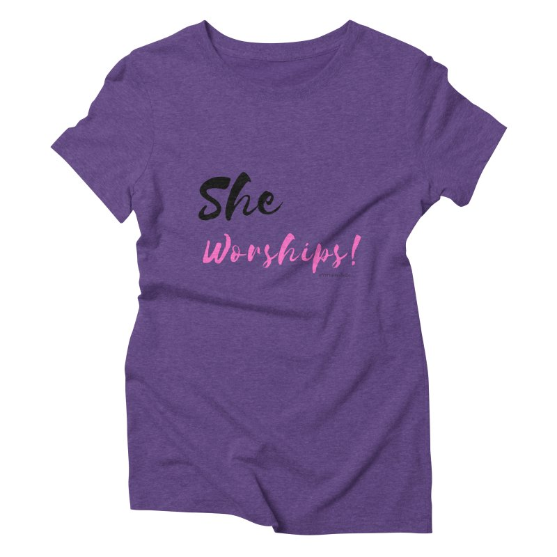 She Worships (Black & Pink Letters) Women's Triblend T-Shirt by Virtuousbella Boutique