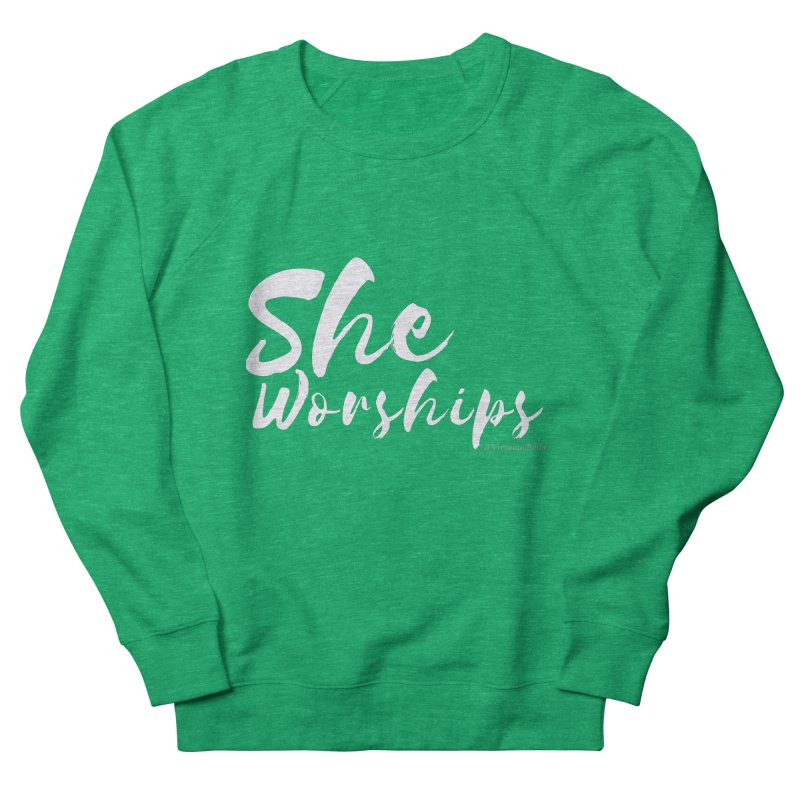 She Worships White Letters Women's French Terry Sweatshirt by Living Virtuous Boutique