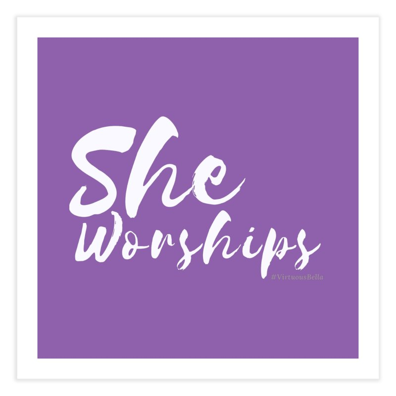 She Worships White Letters Home Fine Art Print by Living Virtuous Boutique